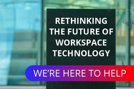Rethinking your workspace technology